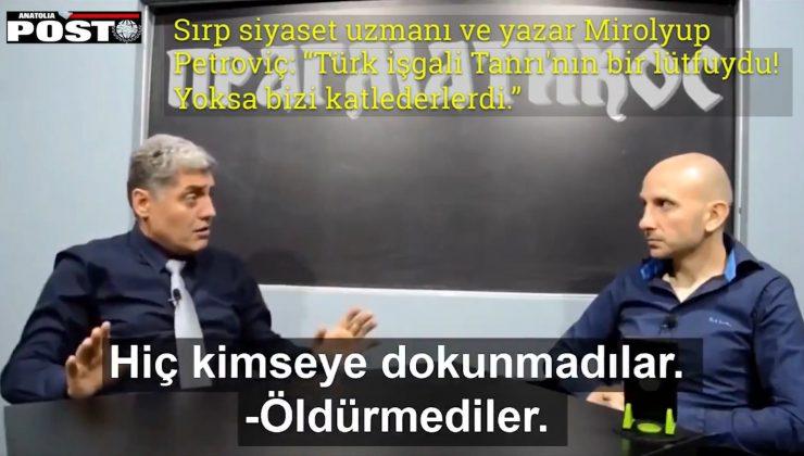 Sırp Yazar Petroviç: Türk işgali Tanrı'nın bir lütfuydu! Yoksa bizi katlederlerdi